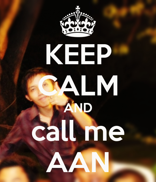 KEEP CALM AND call me AAN