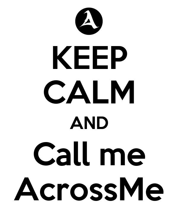 KEEP CALM AND Call me AcrossMe