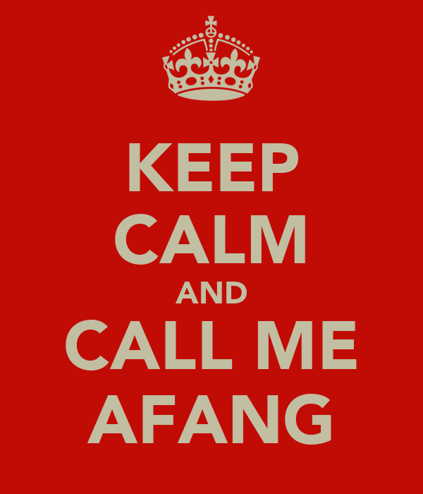 KEEP CALM AND CALL ME AFANG