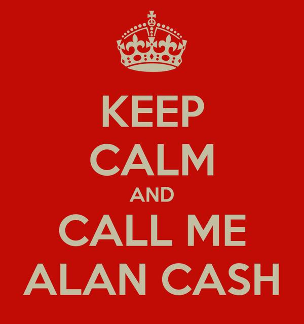KEEP CALM AND CALL ME ALAN CASH