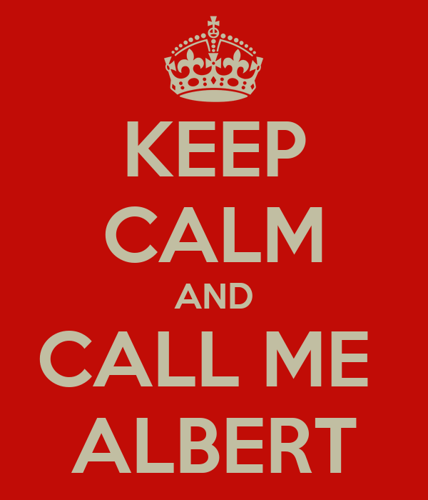 KEEP CALM AND CALL ME  ALBERT