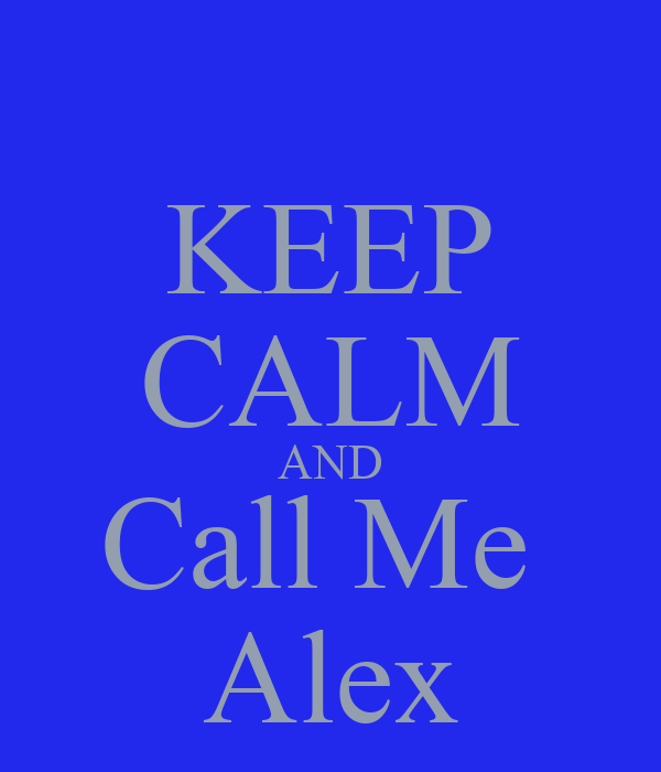 KEEP CALM AND Call Me  Alex