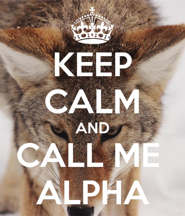 KEEP CALM AND CALL ME  ALPHA