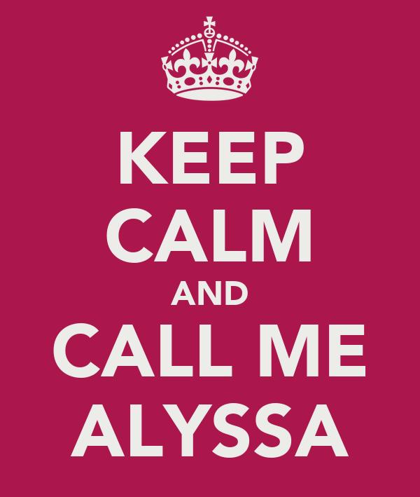 KEEP CALM AND CALL ME ALYSSA