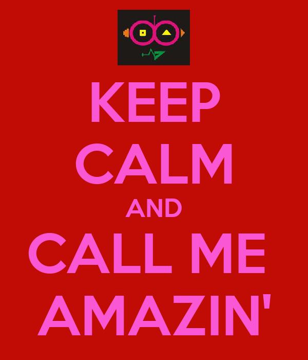KEEP CALM AND CALL ME  AMAZIN'