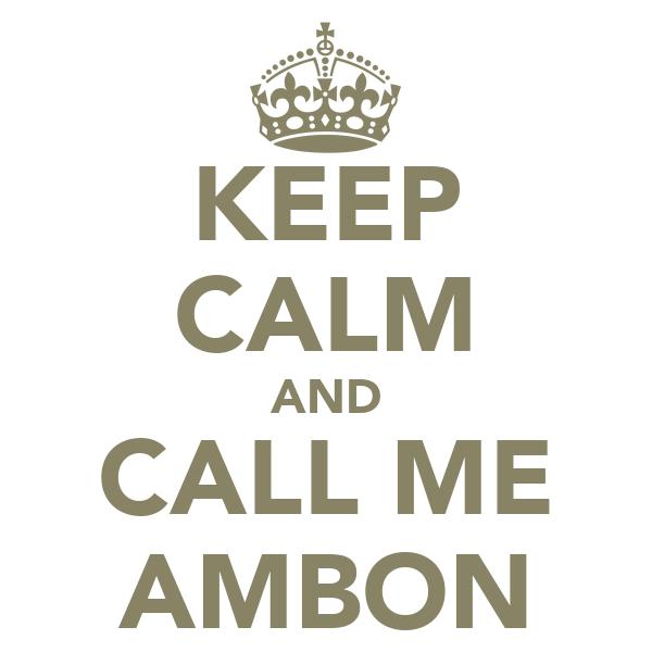 KEEP CALM AND CALL ME AMBON