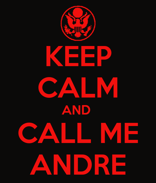 KEEP CALM AND  CALL ME ANDRE