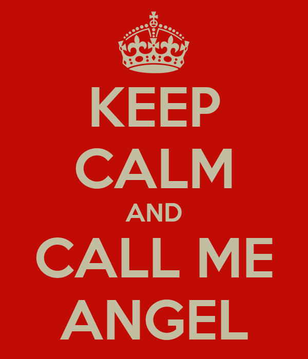 KEEP CALM AND CALL ME ANGEL
