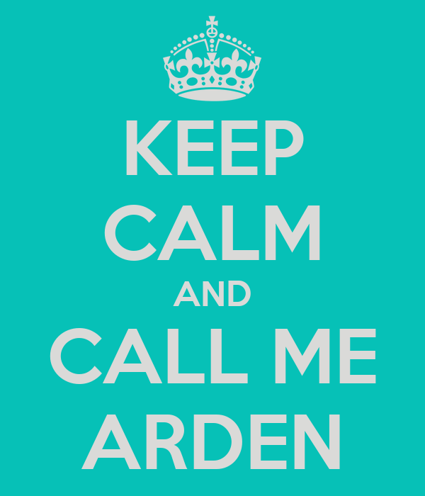 KEEP CALM AND CALL ME ARDEN