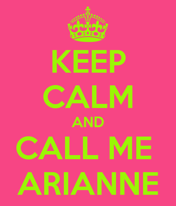 KEEP CALM AND CALL ME  ARIANNE