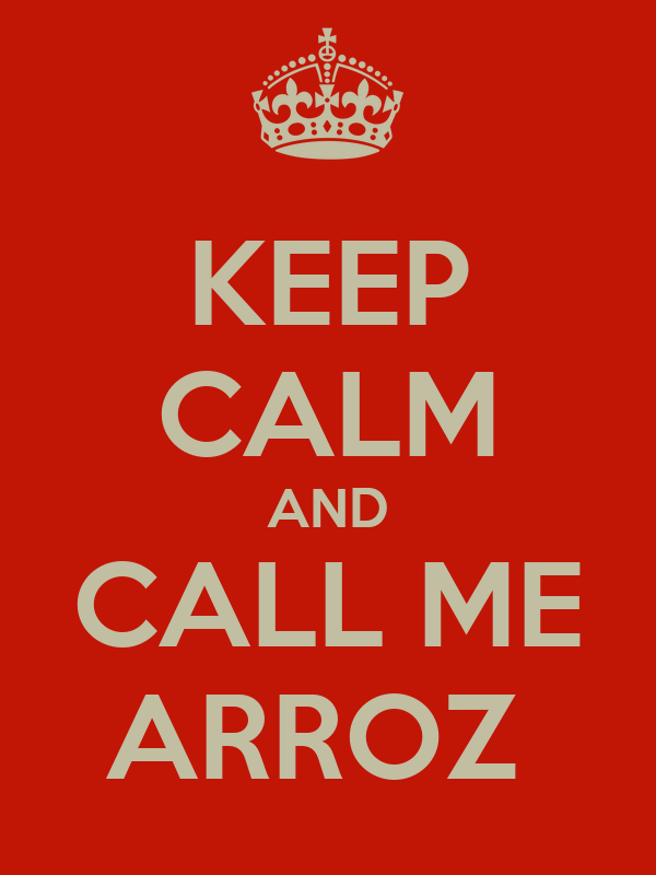 KEEP CALM AND CALL ME ARROZ