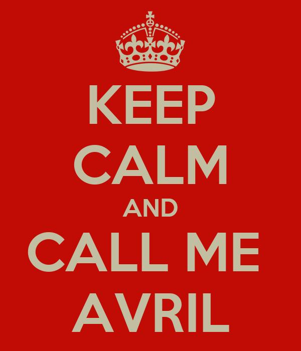 KEEP CALM AND CALL ME  AVRIL