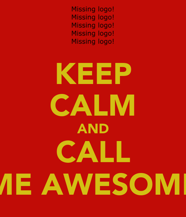 KEEP CALM AND CALL ME AWESOME