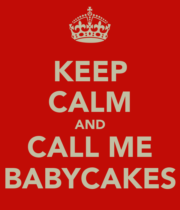 KEEP CALM AND CALL ME BABYCAKES