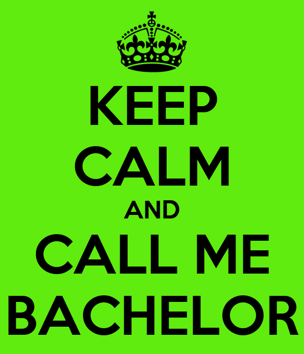 KEEP CALM AND CALL ME BACHELOR