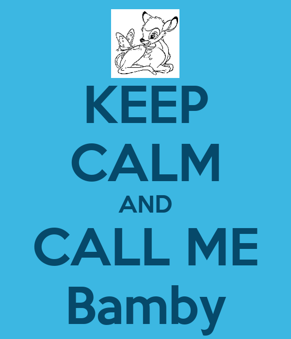 KEEP CALM AND CALL ME Bamby