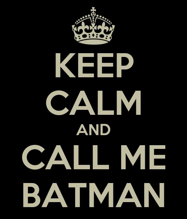 KEEP CALM AND CALL ME BATMAN