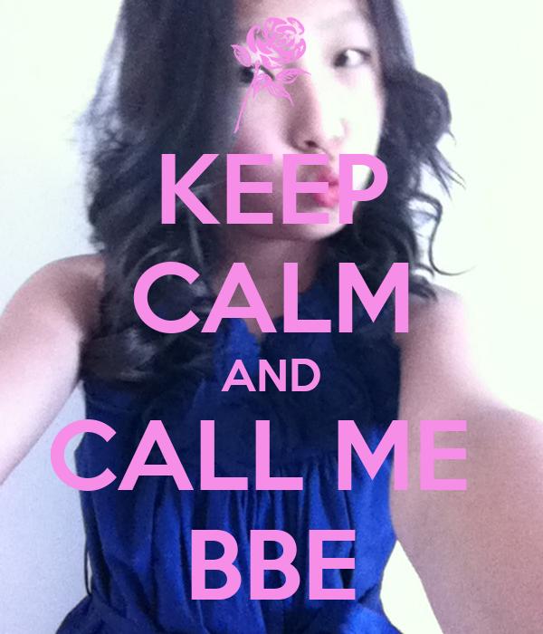 KEEP CALM AND CALL ME  BBE