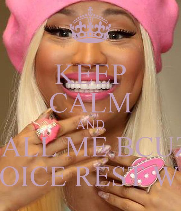 KEEP CALM AND CALL ME BCUZ  I AM ON VOICE REST WITH NICKI