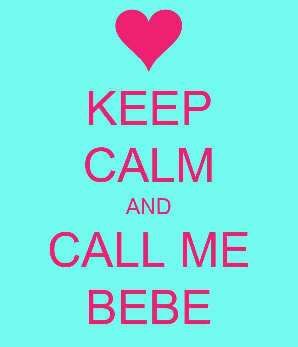 KEEP CALM AND CALL ME BEBE