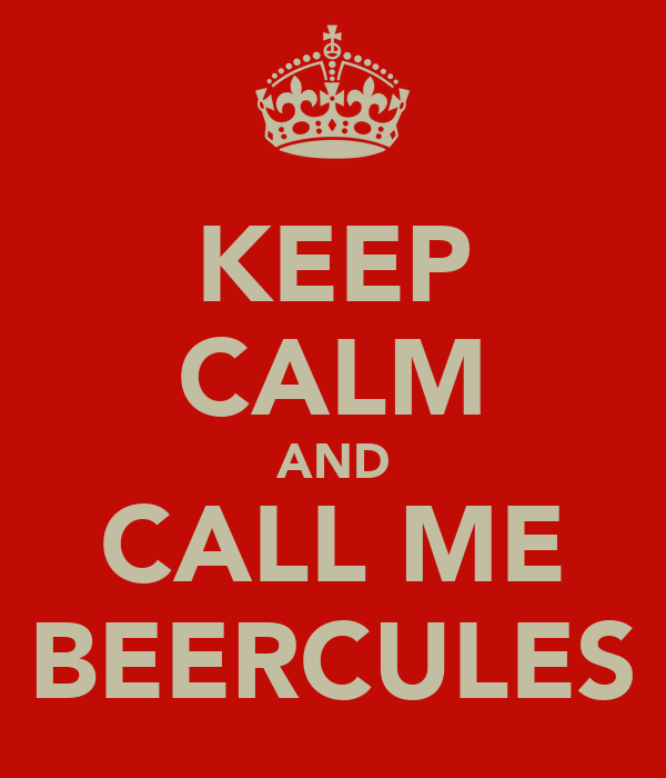 KEEP CALM AND CALL ME BEERCULES