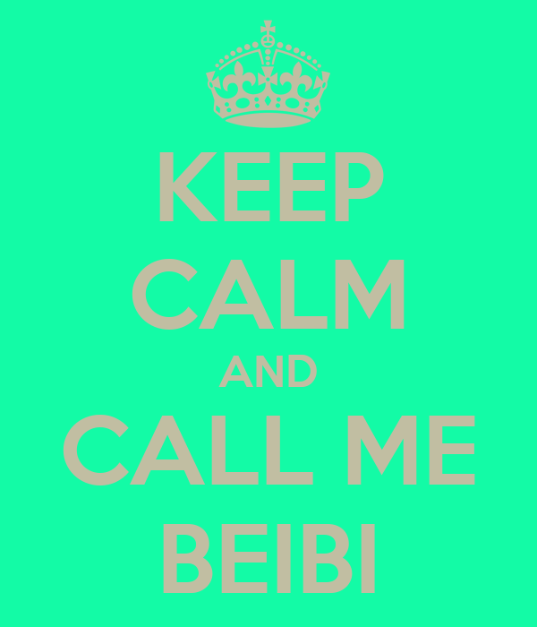 KEEP CALM AND CALL ME BEIBI