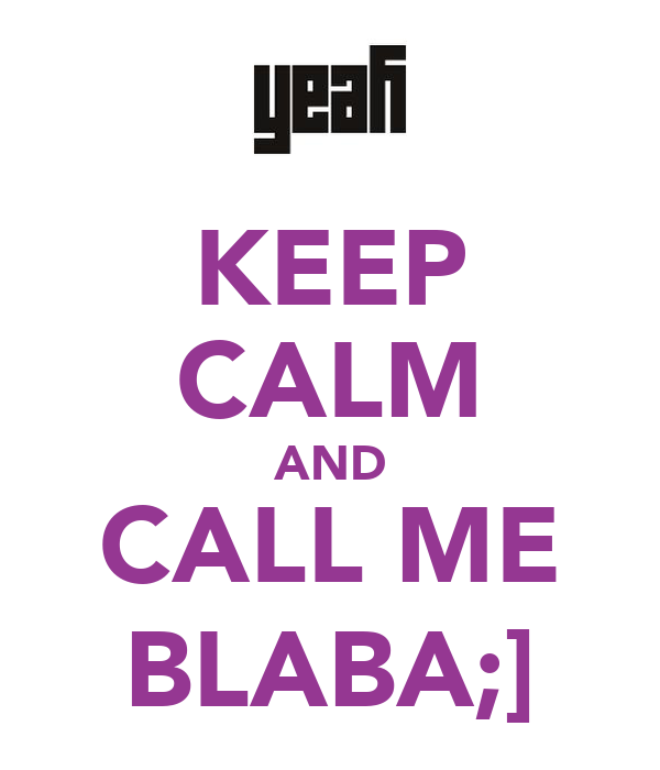 KEEP CALM AND CALL ME BLABA;]