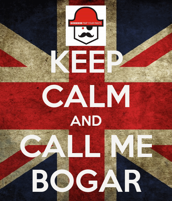 KEEP CALM AND CALL ME BOGAR