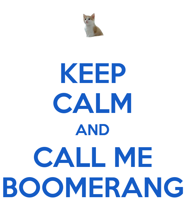 KEEP CALM AND CALL ME BOOMERANG
