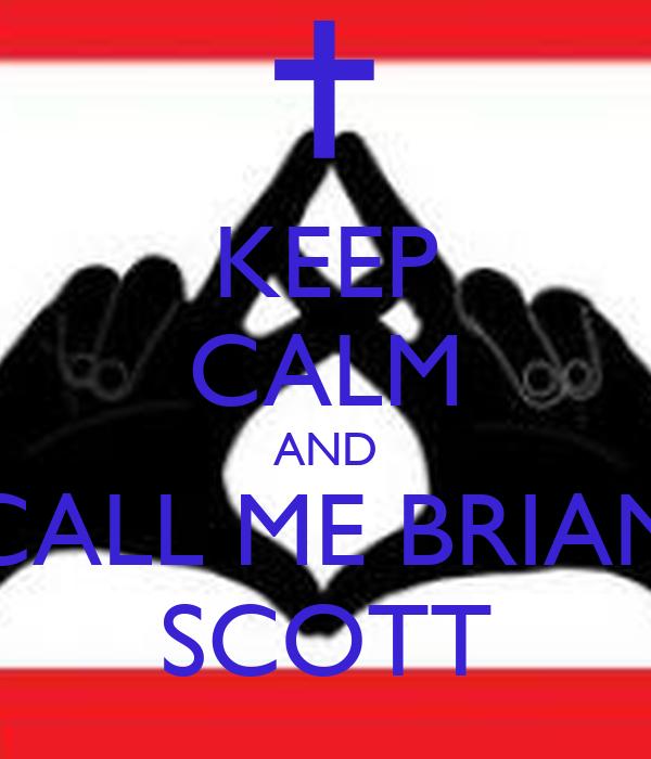 KEEP CALM AND CALL ME BRIAN SCOTT