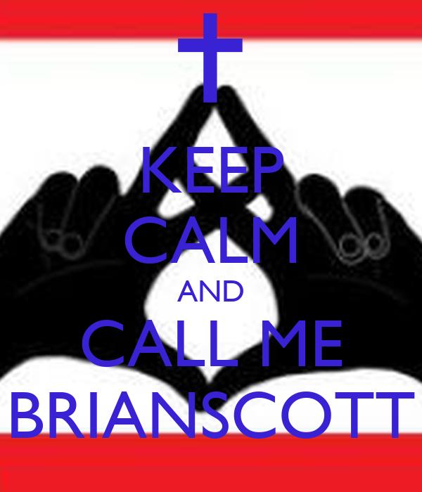 KEEP CALM AND CALL ME BRIANSCOTT