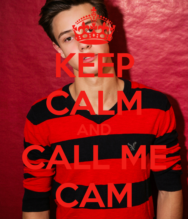 KEEP CALM AND CALL ME CAM