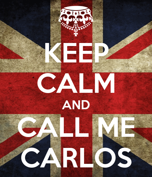KEEP CALM AND CALL ME CARLOS