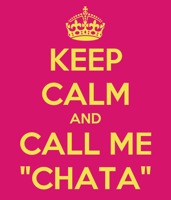 "KEEP CALM AND CALL ME ""CHATA"""