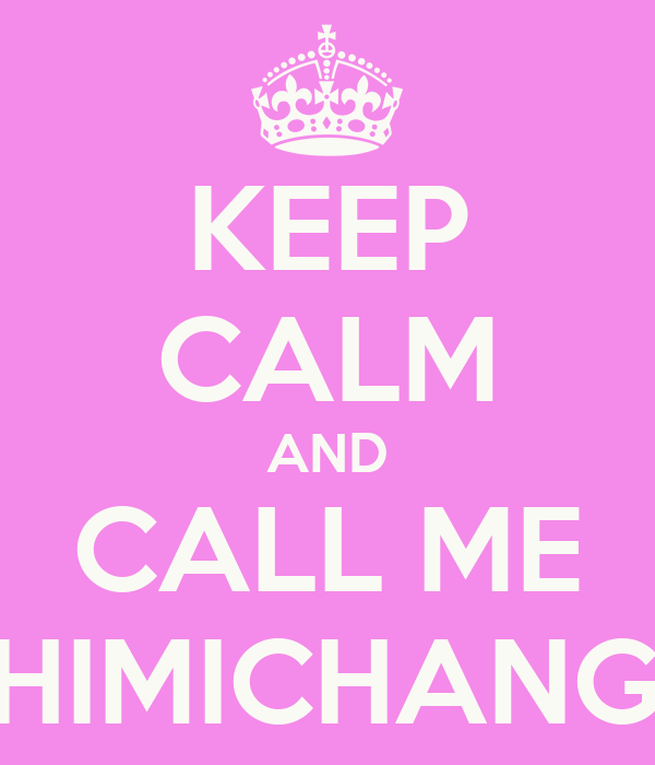 KEEP CALM AND CALL ME CHIMICHANGA
