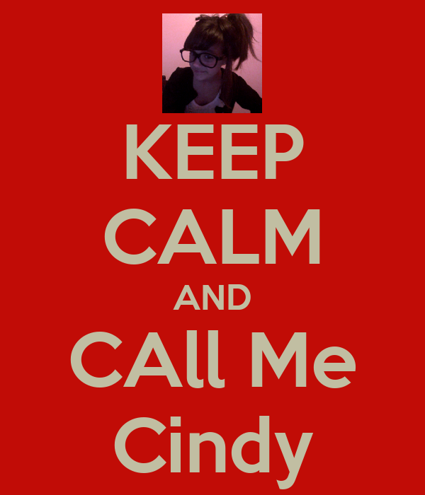 KEEP CALM AND CAll Me Cindy