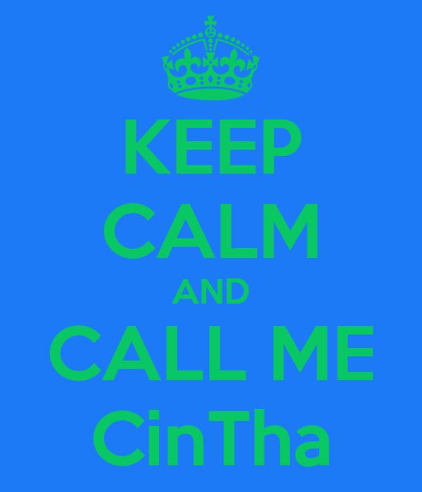 KEEP CALM AND CALL ME CinTha