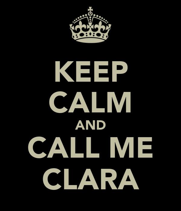 KEEP CALM AND CALL ME CLARA