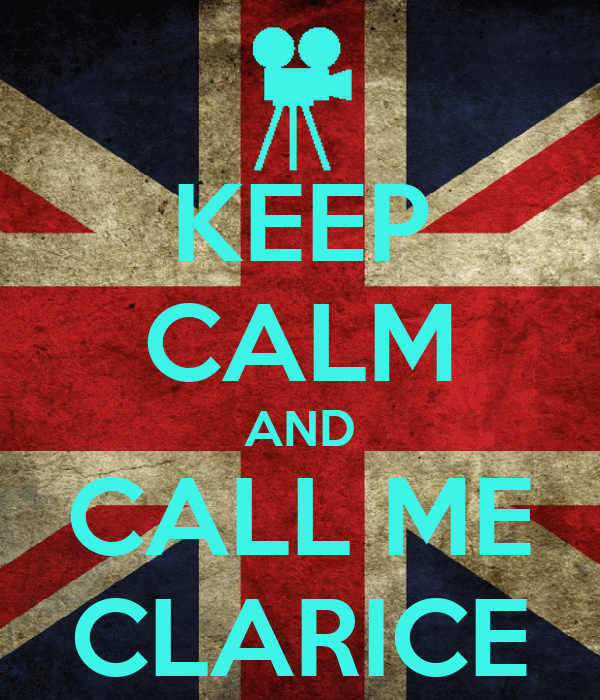 KEEP CALM AND CALL ME CLARICE