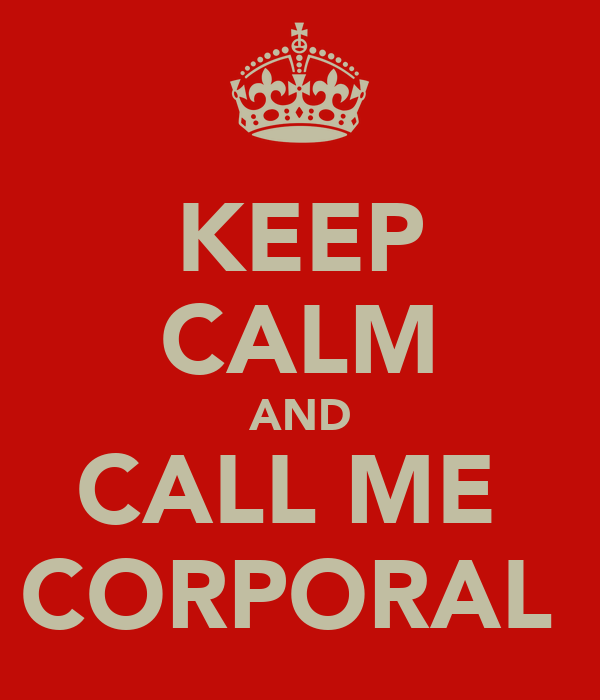 KEEP CALM AND CALL ME  CORPORAL