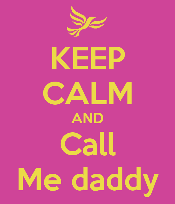 KEEP CALM AND Call Me daddy