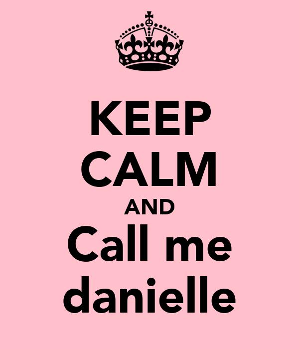 KEEP CALM AND Call me danielle