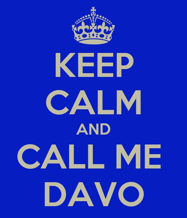 KEEP CALM AND CALL ME  DAVO