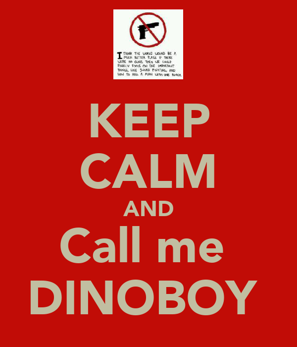 KEEP CALM AND Call me  DINOBOY