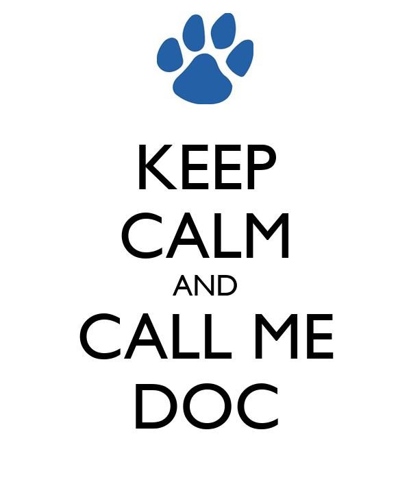KEEP CALM AND CALL ME DOC