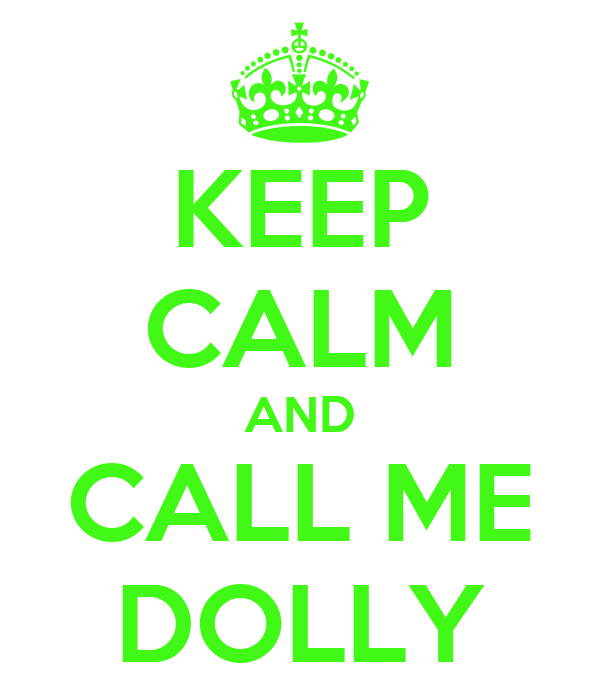 KEEP CALM AND CALL ME DOLLY