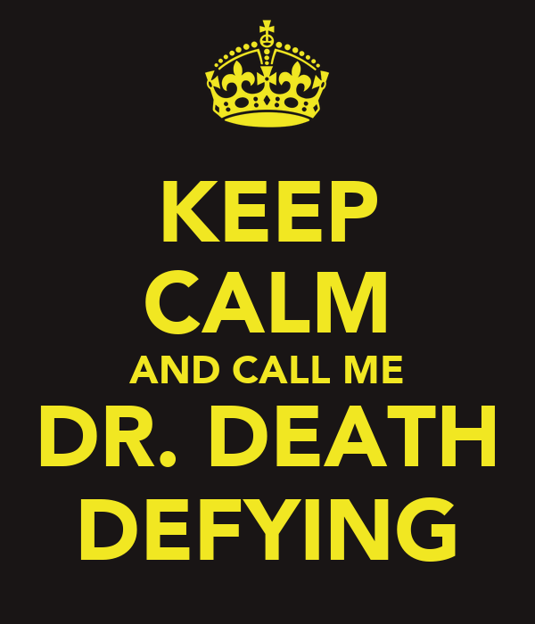 KEEP CALM AND CALL ME DR. DEATH DEFYING
