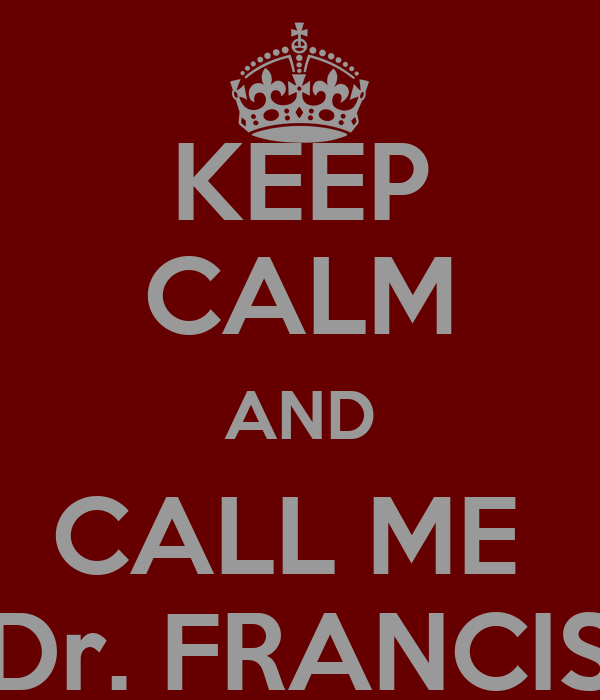 KEEP CALM AND CALL ME  Dr. FRANCIS