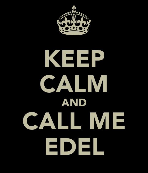 KEEP CALM AND CALL ME EDEL