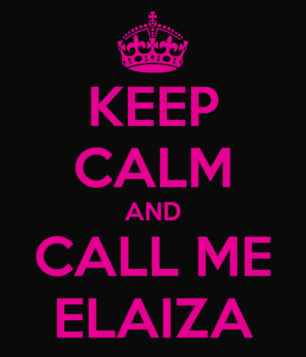 KEEP CALM AND CALL ME ELAIZA